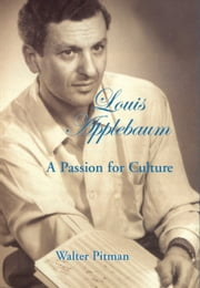 Louis Applebaum - A Passion for Culture ebook by Walter Pitman