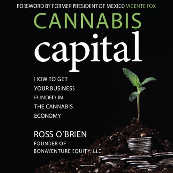 Cannabis Capital - How to Get Your Business Funded in the Cannabis Economy audiobook by Ross O'Brien
