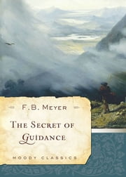 The Secret of Guidance ebook by F. B. Meyer,Dallas Willard