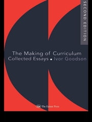 The Making Of The Curriculum - Collected Essays ebook by Ivor F Goodson,Ivor Goodson