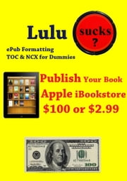 Lulu Sucks! epub Formating, TOC, & NCX for Dummies. Publish your book in the Apple iBookstore for only $100 or $2.99 ebook by don Richardson