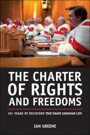 The Charter of Rights and Freedoms - 30+ years of decisions that shape Canadian life ebook by Ian Greene