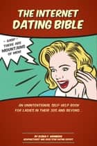 The Internet Dating Bible - An Unintentional Self Help Book for Ladies in their 30's and Beyond... ebook by Elisha Weinberg