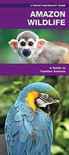 Amazon Wildlife - A Waterproof Pocket Guide to Familiar Species ebook by James Kavanagh, Waterford Press, Raymond Leung