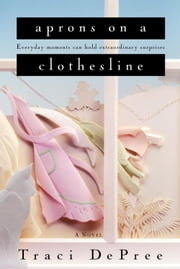 Aprons on a Clothesline ebook by Traci DePree