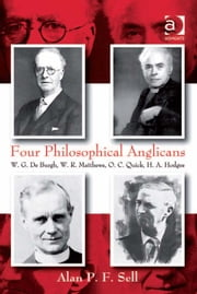 Four Philosophical Anglicans - W.G. De Burgh, W.R. Matthews, O.C. Quick, H.A. Hodges ebook by Revd Alan P F Sell