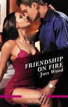 Friendship On Fire ebook by Joss Wood