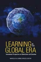 Learning in the Global Era - International Perspectives on Globalization and Education ebook by Marcelo Suarez-Orozco