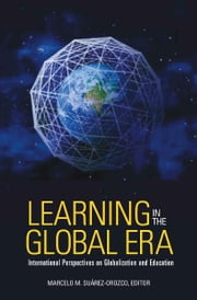 Learning in the Global Era - International Perspectives on Globalization and Education ebook by Marcelo Suárez-Orozco