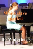 White Slave Market ebook by Bo Widerberg