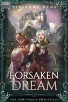 Forsaken Dream - The Jade Forest Chronicles, #4 ebook by Vivienne Neas