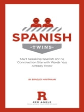 Spanish Twins - Start Speaking Spanish on the Construction Site with Words You Already Know ebook by Bradley Hartmann