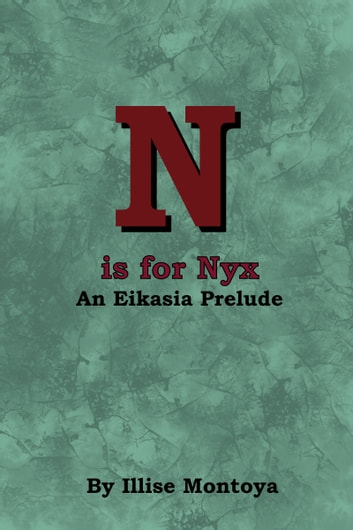 N is for Nyx: An Eikasia Prelude ebook by Illise Montoya