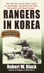 Rangers in Korea - The War the World Didn't Want to Remember, Fought by the Men the World Will Never Forget ebook by Kobo.Web.Store.Products.Fields.ContributorFieldViewModel