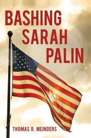 Bashing Sarah Palin ebook by Thomas R. Meinders