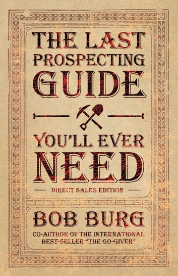 The Last Prospecting Guide You'll Ever Need - Direct Sales Edition ebook by Bob Burg
