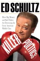 Killer Politics ebook by Ed Schultz