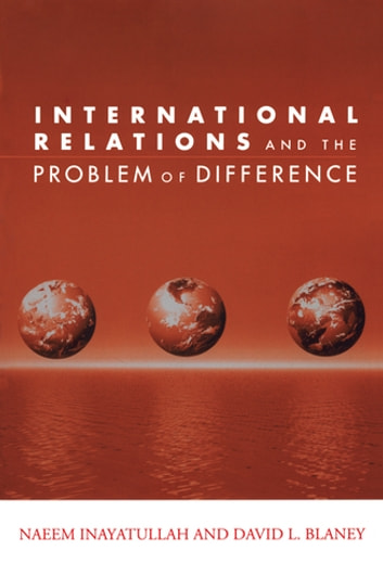 International Relations and the Problem of Difference ebook by Naeem Inayatullah,David L. Blaney