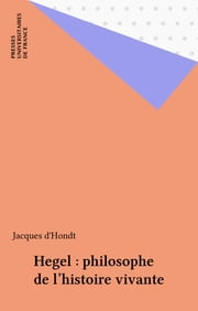 Hegel : philosophe de l'histoire vivante eBook by Jacques d' Hondt