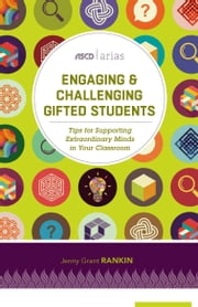 Engaging and Challenging Gifted Students - Tips for Supporting Extraordinary Minds in Your Classroom (ASCD Arias) ebook by Jenny Grant Rankin
