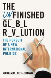 The Unfinished Global Revolution - The Road to International Cooperation ebook by Mark Malloch-brown