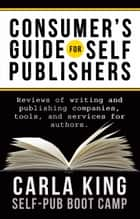 Consumers Guide for Self-Publishers - Reviews of writing and publishing companies, tools, and services for authors ebook by Carla King