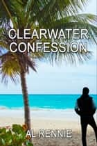 Clearwater Confession ebook by Al Rennie