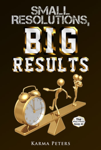 Small Resolutions, Big Results ebook by Karma Peters