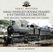 Great Western Small-Wheeled Double-Framed 4-4-0 Tender Locomotives: Duke, Bulldog, Dukedog and 3521 Classes ebook by Kobo.Web.Store.Products.Fields.ContributorFieldViewModel