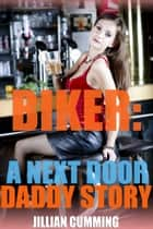 Biker: A Next Door Daddy Story ebook by Jillian Cumming