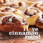 I Love Cinnamon Rolls! ebook by Judith Fertig