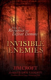 Invisible Enemies - How to Recognize and Defeat Demons ebook by Jim Croft
