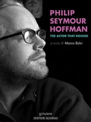 Philip Seymour Hoffman. The Actor That Rocked ebook by Kobo.Web.Store.Products.Fields.ContributorFieldViewModel