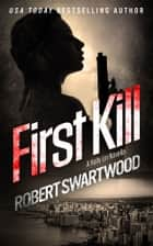 First Kill: A Holly Lin Novella ebook by Robert Swartwood