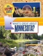 What's Great about Minnesota? ebook by Nadia  Higgins