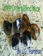 Three Ornery Blind Mice ebook by JG Hampton