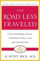 The Road Less Traveled - A New Psychology of Love, Traditional Values and Spiritual Growth ebook by M. Scott Peck