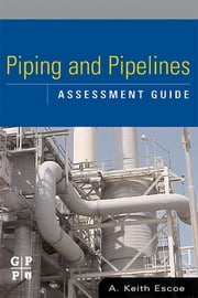Piping and Pipelines Assessment Guide ebook by Keith Escoe