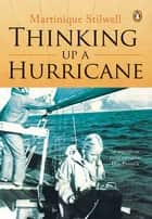 Thinking up a Hurricane ebook by Martinique Stilwell