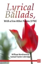 Lyrical Ballads, With a Few Other Poems (1798) ebook by William Wordsworth, Samuel Taylor Coleridge