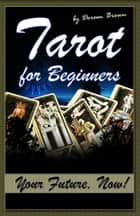 Tarot for Beginners: Your Future, Now! ebook by Doreen Brown