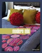 Modern Mix - 16 Sewing Projects that Combine Designer Prints & Solid Fabrics, 7 Quilts + Pillows, Bags & More ebook by Jessica Levitt