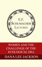 Women and the Challenge of the Ecological Era ebook by Dana Lee Jackson,Hildegarde Hannum