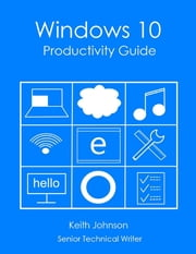 Windows 10 Productivity Guide ebook by Keith Johnson
