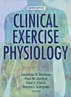 Clinical Exercise Physiology, 4E ebook by Jonathan Ehrman, Paul Gordon, Paul Visich,...