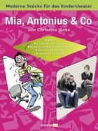 Mia, Antonius & Co ebook by Christina Jonke