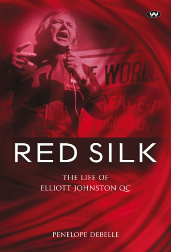 Red Silk - The life of Elliott Johnston QC ebook by Penelope Debelle