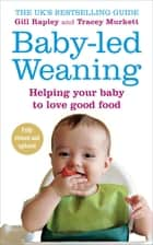 Baby-led Weaning - Helping Your Baby to Love Good Food ebook by