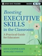 Boosting Executive Skills in the Classroom ebook by Joyce Cooper-Kahn,Margaret Foster