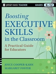 Boosting Executive Skills in the Classroom - A Practical Guide for Educators ebook by Joyce Cooper-Kahn,Margaret Foster